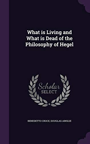9781347198070: What is Living and What is Dead of the Philosophy of Hegel
