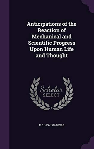 9781347199619: Anticipations of the Reaction of Mechanical and Scientific Progress Upon Human Life and Thought