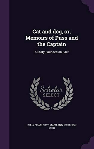 9781347199930: Cat and dog, or, Memoirs of Puss and the Captain: A Story Founded on Fact