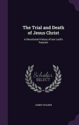 9781347201183: The Trial and Death of Jesus Christ: A Devotional History of our Lord's Passion