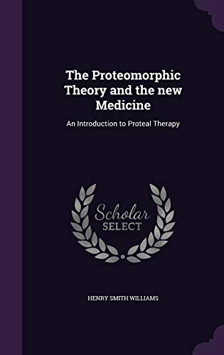 9781347202487: The Proteomorphic Theory and the new Medicine: An Introduction to Proteal Therapy