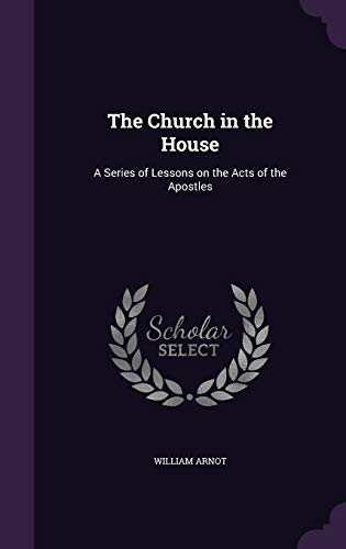9781347210291: The Church in the House: A Series of Lessons on the Acts of the Apostles