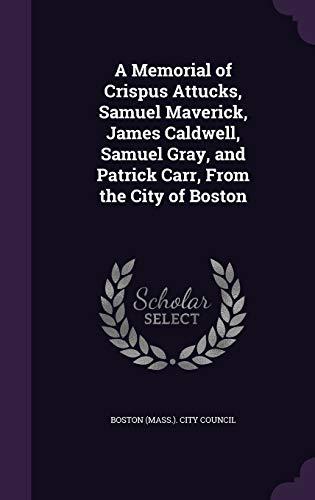 A Memorial of Crispus Attucks, Samuel Maverick,