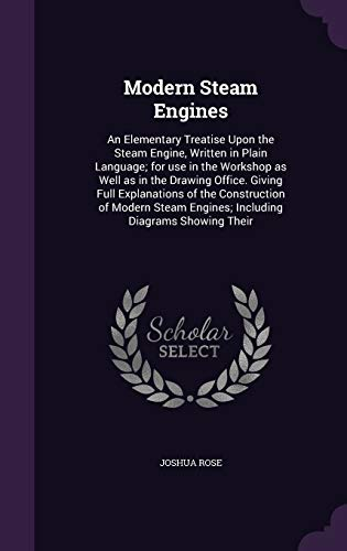 9781347213810: Modern Steam Engines: An Elementary Treatise Upon the Steam Engine, Written in Plain Language; for use in the Workshop as Well as in the Drawing ... Engines; Including Diagrams Showing Their
