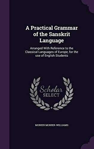 9781347216439: A Practical Grammar of the Sanskrit Language: Arranged With Reference to the Classical Languages of Europe, for the use of English Students