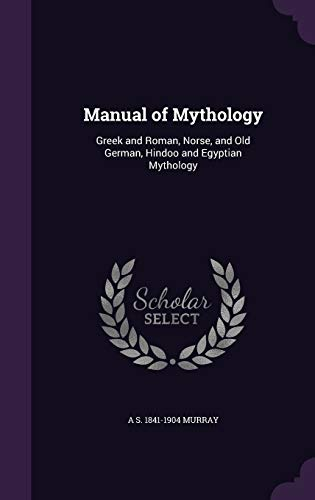 9781347218242: Manual of Mythology: Greek and Roman, Norse, and Old German, Hindoo and Egyptian Mythology