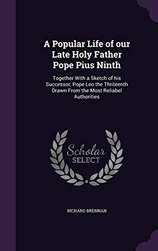 9781347221792: A Popular Life of our Late Holy Father Pope Pius Ninth: Together With a Sketch of his Successor, Pope Leo the Thriteenth Drawn From the Most Reliabel Authorities