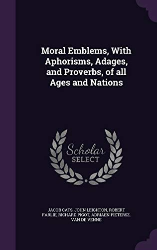 9781347224847: Moral Emblems, With Aphorisms, Adages, and Proverbs, of all Ages and Nations
