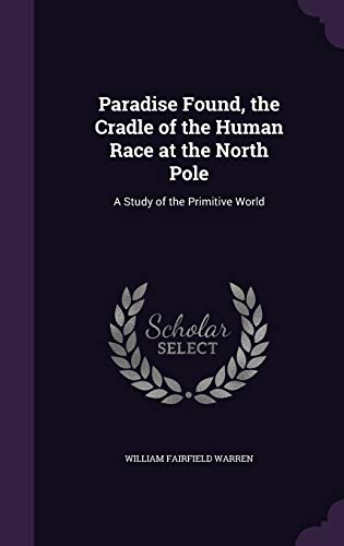 9781347225813: Paradise Found, the Cradle of the Human Race at the North Pole: A Study of the Primitive World