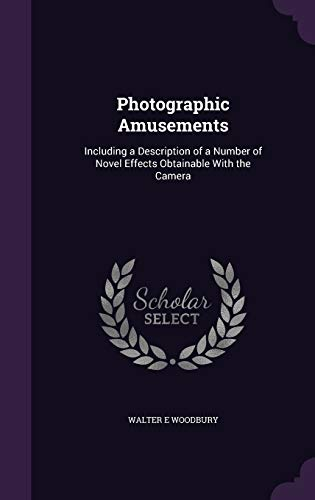 9781347226056: Photographic Amusements: Including a Description of a Number of Novel Effects Obtainable With the Camera