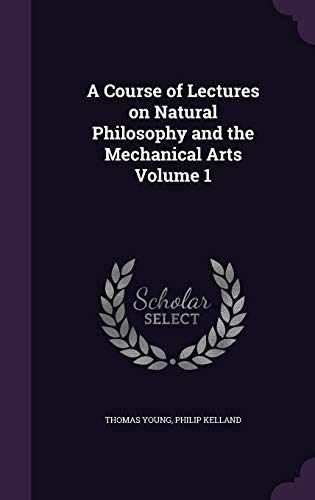 9781347229613: A Course of Lectures on Natural Philosophy and the Mechanical Arts Volume 1