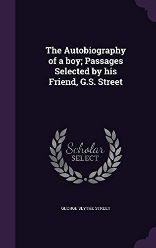 9781347231739: The Autobiography of a boy; Passages Selected by his Friend, G.S. Street