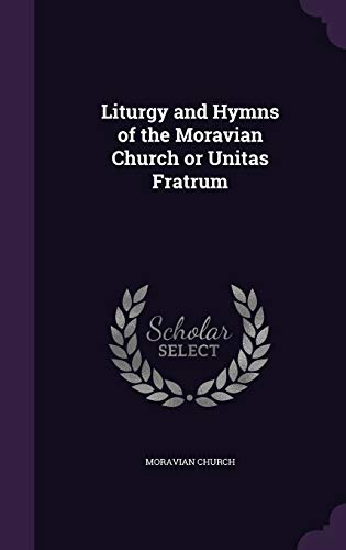 Liturgy and Hymns of the Moravian Church: Church, Moravian