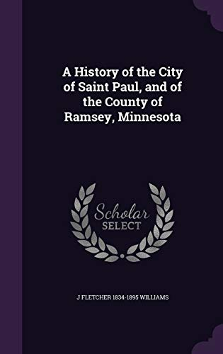 9781347239438: A History of the City of Saint Paul, and of the County of Ramsey, Minnesota