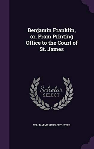 9781347239971: Benjamin Franklin, or, From Printing Office to the Court of St. James