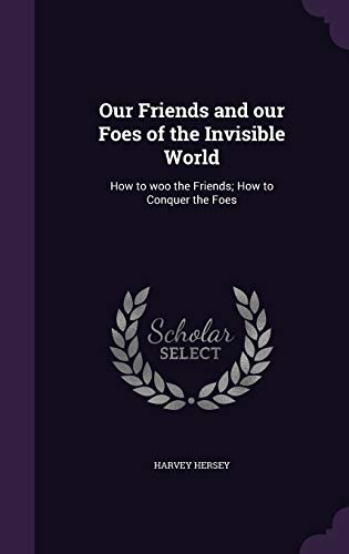 9781347246252: Our Friends and our Foes of the Invisible World: How to woo the Friends; How to Conquer the Foes