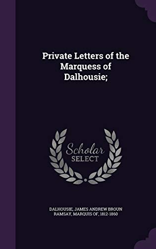 9781347246788: Private Letters of the Marquess of Dalhousie;