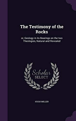 9781347247839: The Testimony of the Rocks: or, Geology in its Bearings on the two Theologies, Natural and Revealed