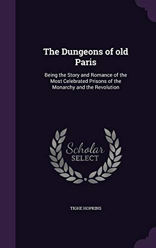9781347254738: The Dungeons of old Paris: Being the Story and Romance of the Most Celebrated Prisons of the Monarchy and the Revolution
