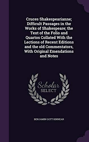 9781347255827: Cruces Shakespearianne; Difficult Passages in the Works of Shakespeare; the Text of the Folio and Quartos Collated With the Lections of Recent ... With Original Emendations and Notes
