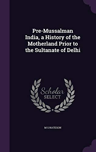 9781347256381: Pre-Mussalman India, a History of the Motherland Prior to the Sultanate of Delhi