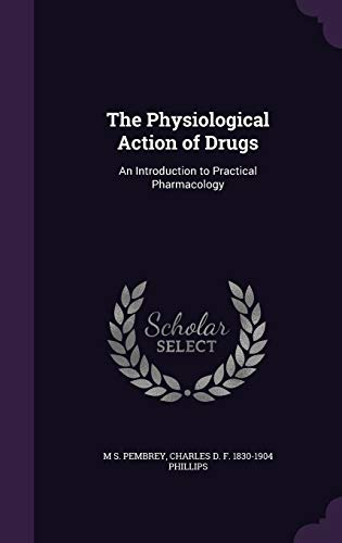 The Physiological Action of Drugs: An Introduction: M S Pembrey,