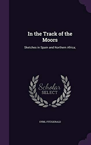 9781347266533: In the Track of the Moors: Sketches in Spain and Northern Africa;