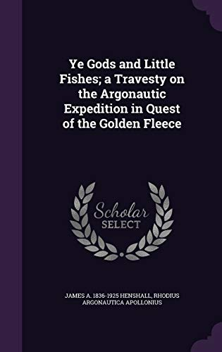 9781347268513: Ye Gods and Little Fishes; a Travesty on the Argonautic Expedition in Quest of the Golden Fleece