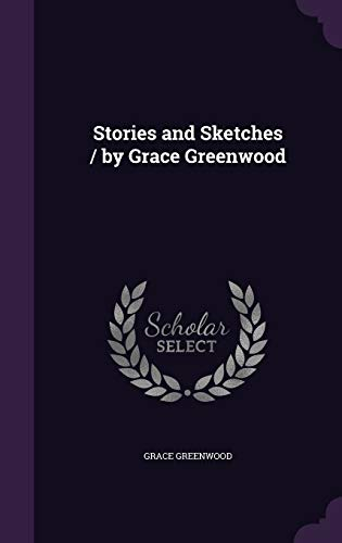 9781347275368: Stories and Sketches / by Grace Greenwood