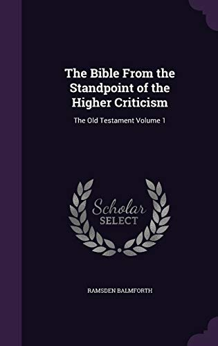 9781347275696: The Bible From the Standpoint of the Higher Criticism: The Old Testament Volume 1