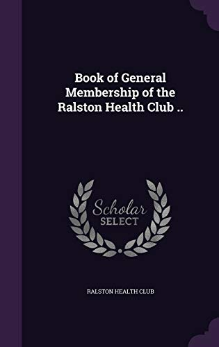 9781347282113: Book of General Membership of the Ralston Health Club ..