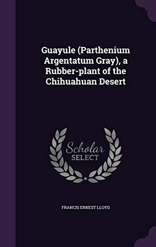9781347286265: Guayule (Parthenium Argentatum Gray), a Rubber-plant of the Chihuahuan Desert