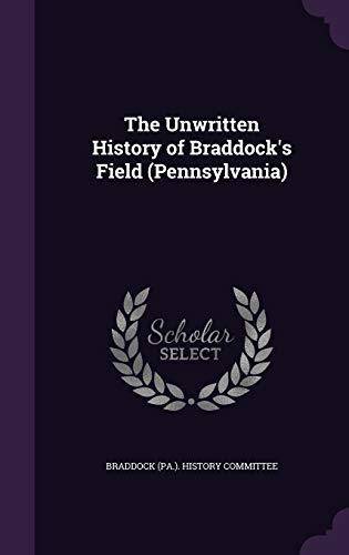9781347290958: The Unwritten History of Braddock's Field (Pennsylvania)