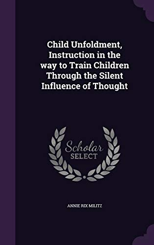 9781347295496: Child Unfoldment, Instruction in the Way to Train Children Through the Silent Influence of Thought