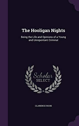 9781347301494: The Hooligan Nights: Being the Life and Opinions of a Young and Unrepentant Criminal