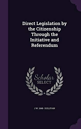 9781347302521: Direct Legislation by the Citizenship Through the Initiative and Referendum