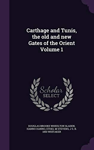 9781347302767: Carthage and Tunis, the old and new Gates of the Orient Volume 1