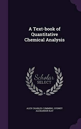 A Text-Book of Quantitative Chemical Analysis (Hardback): Alex Charles Cumming,