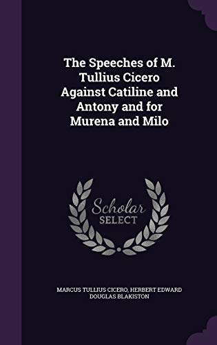 9781347311264: The Speeches of M. Tullius Cicero Against Catiline and Antony and for Murena and Milo