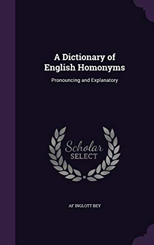 9781347318911: A Dictionary of English Homonyms: Pronouncing and Explanatory