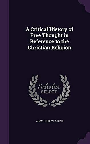 9781347319932: A Critical History of Free Thought in Reference to the Christian Religion