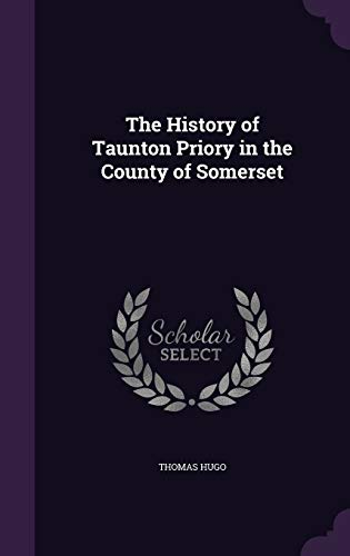 9781347320860: The History of Taunton Priory in the County of Somerset