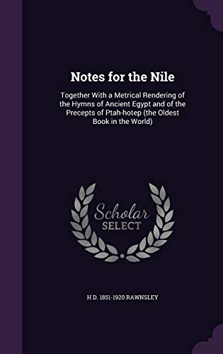 9781347324264: Notes for the Nile: Together With a Metrical Rendering of the Hymns of Ancient Egypt and of the Precepts of Ptah-hotep (the Oldest Book in the World)