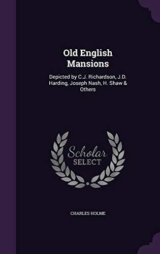 9781347324400: Old English Mansions: Depicted by C.J. Richardson, J.D. Harding, Joseph Nash, H. Shaw & Others