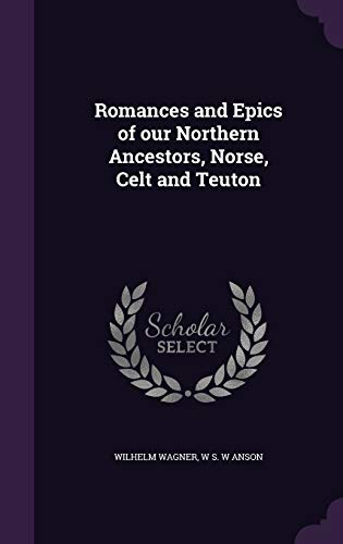 9781347325483: Romances and Epics of Our Northern Ancestors, Norse, Celt and Teuton