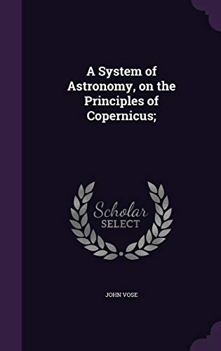 9781347326244: A System of Astronomy, on the Principles of Copernicus;