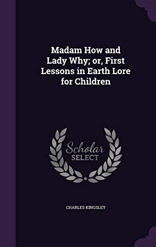 9781347339596: Madam How and Lady Why; or, First Lessons in Earth Lore for Children