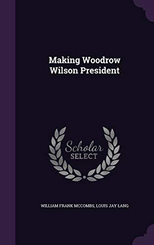 9781347339633: Making Woodrow Wilson President