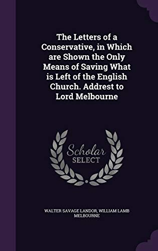 9781347344026: The Letters of a Conservative, in Which are Shown the Only Means of Saving What is Left of the English Church. Addrest to Lord Melbourne