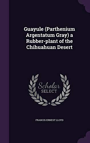 9781347345306: Guayule (Parthenium Argentatum Gray) a Rubber-plant of the Chihuahuan Desert